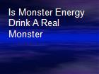 Is Monster Energy Drink A Real Monster powerpoint presentation