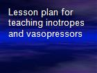 Lesson plan for teaching inotropes and vasopressors powerpoint presentation