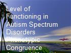 Level of Functioning in Autism Spectrum Disorders Phenotypic Congruence Among Affected Siblings powerpoint presentation