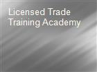Licensed Trade Training Academy powerpoint presentation