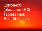 Lotronex® (alosetron HCl) Tablets Risk Benefit Issues powerpoint presentation