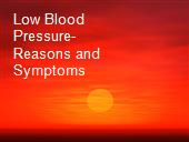 Low Blood Pressure- Reasons and Symptoms powerpoint presentation