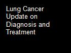 Lung Cancer  Update on Diagnosis and Treatment powerpoint presentation