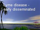 Lyme disease - early disseminated  powerpoint presentation