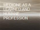 MEDICINE AS A LEARNED AND HUMANE PROFESSION powerpoint presentation