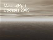 Malaria(Ppt) Updates 2009 powerpoint presentation