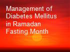Management of Diabetes Mellitus in Ramadan Fasting Month powerpoint presentation