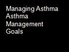 Managing Asthma Asthma Management Goals powerpoint presentation