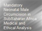 Mandatory Neonatal Male Circumcision in SubSaharan Africa Medical and Ethical Analysis powerpoint presentation