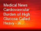 Medical News Cardiovascular Burden of High Glucose Called Heavy - in ... powerpoint presentation
