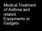 Medical Treatment of Asthma and related Equipments or Gadgets powerpoint presentation