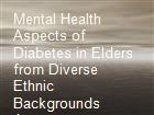 Mental Health Aspects of Diabetes in Elders from Diverse Ethnic Backgrounds Japanese American Elders powerpoint presentation