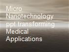 Micro  Nanotechnology ppt transforming Medical Applications powerpoint presentation