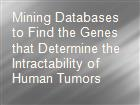 Mining Databases to Find the Genes that Determine the Intractability of Human Tumors powerpoint presentation