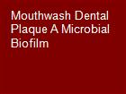 Mouthwash Dental Plaque A Microbial Biofilm powerpoint presentation