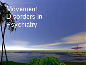 Movement Disorders In Psychiatry powerpoint presentation