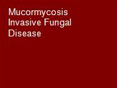 Mucormycosis Invasive Fungal Disease  powerpoint presentation