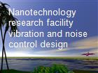 Nanotechnology research facility  vibration and noise control design powerpoint presentation