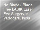 No Blade / Blade Free LASIK Laser Eye Surgery in Vadodara, India powerpoint presentation