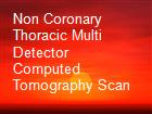 Non Coronary Thoracic Multi Detector Computed Tomography Scan powerpoint presentation