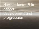Nuclear factor-B in cancer development and progression powerpoint presentation