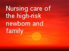 Nursing care of the high-risk newborn and family powerpoint presentation