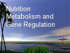 Nutrition  Metabolism and Gene Regulation powerpoint presentation