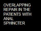 OVERLAPPING REPAIR IN THE PATIENTS WITH ANAL SPHINCTER powerpoint presentation