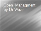 Open  Managment by Dr Wazir powerpoint presentation