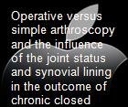 Operative versus simple arthroscopy and the influence of the joint status and synovial lining in the outcome of chronic closed lock of the tempormandibular joint. powerpoint presentation