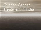Ovarian Cancer Treatment in India powerpoint presentation