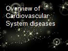 Overview of Cardiovascular System diseases powerpoint presentation