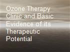 Ozone Therapy Clinic and Basic Evidence of its Therapeutic Potential powerpoint presentation