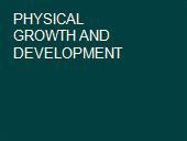 PHYSICAL GROWTH AND DEVELOPMENT powerpoint presentation