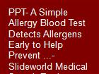 PPT- A Simple Allergy Blood Test Detects Allergens Early to Help Prevent ...- Slideworld Medical Search Engines powerpoint presentation