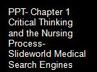PPT- Chapter 1 Critical Thinking and the Nursing Process- Slideworld Medical Search Engines powerpoint presentation