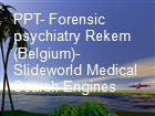 PPT- Forensic psychiatry Rekem (Belgium)- Slideworld Medical Search Engines powerpoint presentation