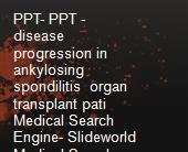 PPT- PPT - disease progression in ankylosing spondilitis  organ transplant pati  Medical Search Engine- Slideworld Medical Search Engines powerpoint presentation