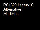 PS1620 Lecture 6 Alternative Medicine  powerpoint presentation