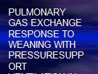 PULMONARY GAS EXCHANGE RESPONSE TO WEANING WITH PRESSURESUPPORT VENTILATION IN EXACERBATED COPD PATIENTS  powerpoint presentation