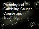 Pathological Gambling Causes, Course and Treatment powerpoint presentation