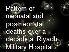 Pattern of neonatal and postneonatal deaths over a decade at Riyadh Military Hospital KSA powerpoint presentation