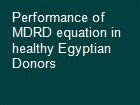 Performance of MDRD equation in healthy Egyptian Donors powerpoint presentation
