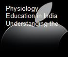 Physiology Education in India  Understanding the  powerpoint presentation