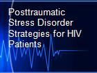 Posttraumatic Stress Disorder Strategies for HIV Patients  powerpoint presentation