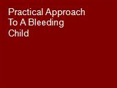 Practical Approach To A Bleeding Child powerpoint presentation