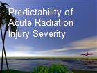 Predictability of Acute Radiation Injury Severity powerpoint presentation
