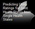 Predicting Utility Ratings for Joint Health States from Single Health States  powerpoint presentation