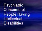 Psychiatric Concerns of People Having Intellectual Disabilities powerpoint presentation
