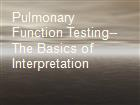Pulmonary Function Testing--The Basics of Interpretation powerpoint presentation